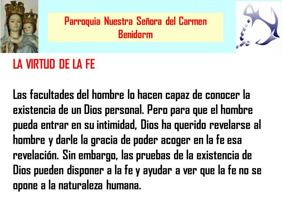 Parroquia Nuestra Señora del Carmen Benidorm LA VIRTUD DE LA FE La fe del Nuevo Testamento es la respuesta del hombre a la revelación de Dios en Jesucristo.