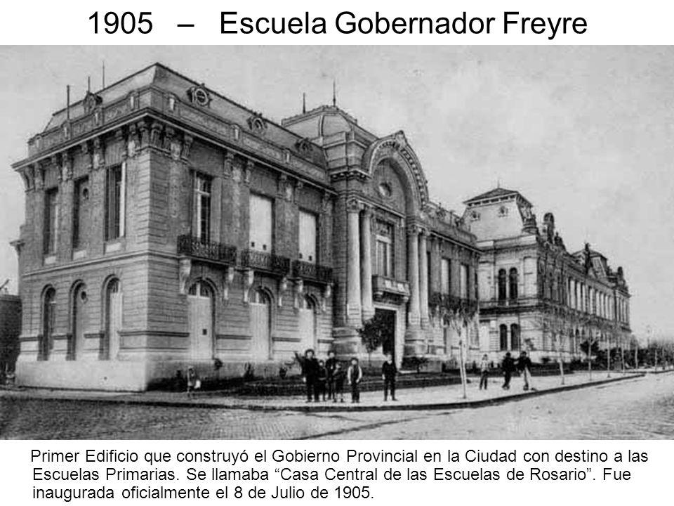1905 – Escuela Gobernador Freyre Primer Edificio que construyó el Gobierno Provincial en la Ciudad con destino a las Escuelas Primarias. Se llamaba Ca