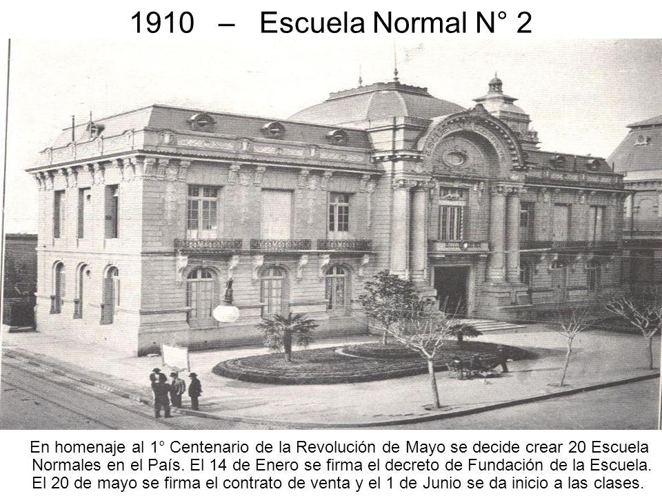 1910 – Escuela Normal N° 2 En homenaje al 1° Centenario de la Revolución de Mayo se decide crear 20 Escuela Normales en el País. El 14 de Enero se fir