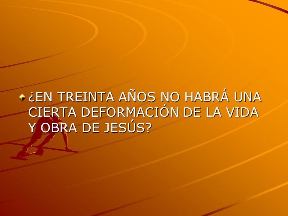 ¿EN TREINTA AÑOS NO HABRÁ UNA CIERTA DEFORMACIÓN DE LA VIDA Y OBRA DE JESÚS?