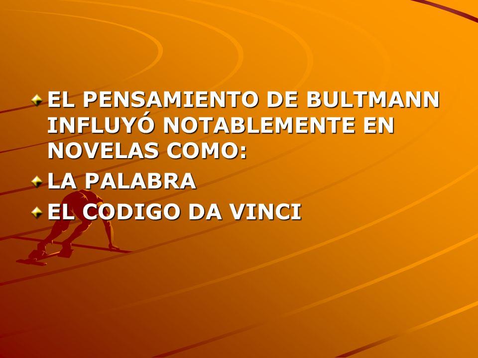 EL PENSAMIENTO DE BULTMANN INFLUYÓ NOTABLEMENTE EN NOVELAS COMO: LA PALABRA EL CODIGO DA VINCI