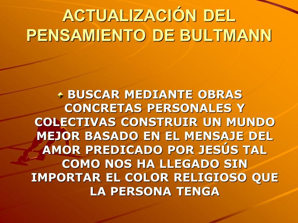 ACTUALIZACIÓN DEL PENSAMIENTO DE BULTMANN BUSCAR MEDIANTE OBRAS CONCRETAS PERSONALES Y COLECTIVAS CONSTRUIR UN MUNDO MEJOR BASADO EN EL MENSAJE DEL AM