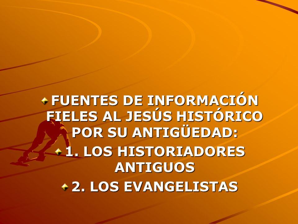 FUENTES DE INFORMACIÓN FIELES AL JESÚS HISTÓRICO POR SU ANTIGÜEDAD: 1. LOS HISTORIADORES ANTIGUOS 2. LOS EVANGELISTAS