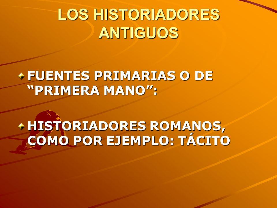 LOS HISTORIADORES ANTIGUOS FUENTES PRIMARIAS O DE PRIMERA MANO: HISTORIADORES ROMANOS, COMO POR EJEMPLO: TÁCITO