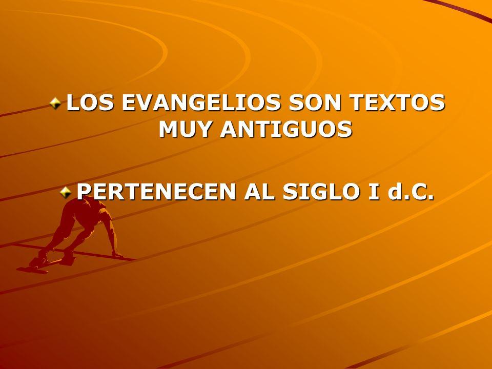LOS EVANGELIOS SON TEXTOS MUY ANTIGUOS PERTENECEN AL SIGLO I d.C.
