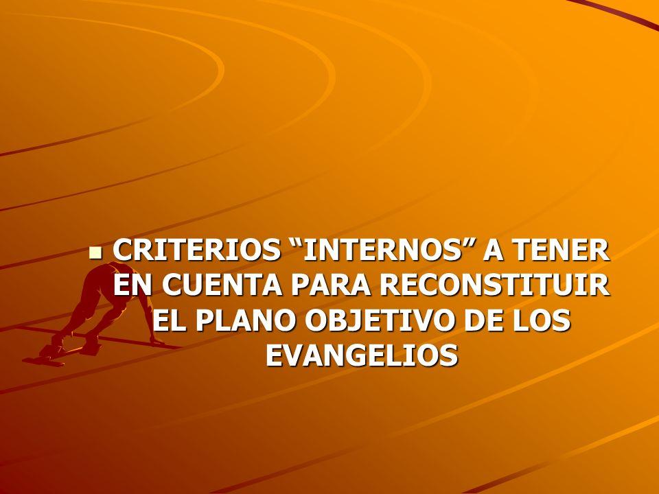 CRITERIOS INTERNOS A TENER EN CUENTA PARA RECONSTITUIR EL PLANO OBJETIVO DE LOS EVANGELIOS CRITERIOS INTERNOS A TENER EN CUENTA PARA RECONSTITUIR EL P
