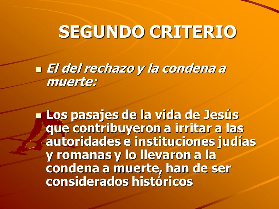 SEGUNDO CRITERIO El del rechazo y la condena a muerte: El del rechazo y la condena a muerte: Los pasajes de la vida de Jesús que contribuyeron a irrit