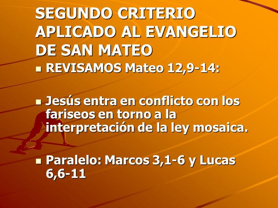 SEGUNDO CRITERIO APLICADO AL EVANGELIO DE SAN MATEO REVISAMOS Mateo 12,9-14: REVISAMOS Mateo 12,9-14: Jesús entra en conflicto con los fariseos en tor