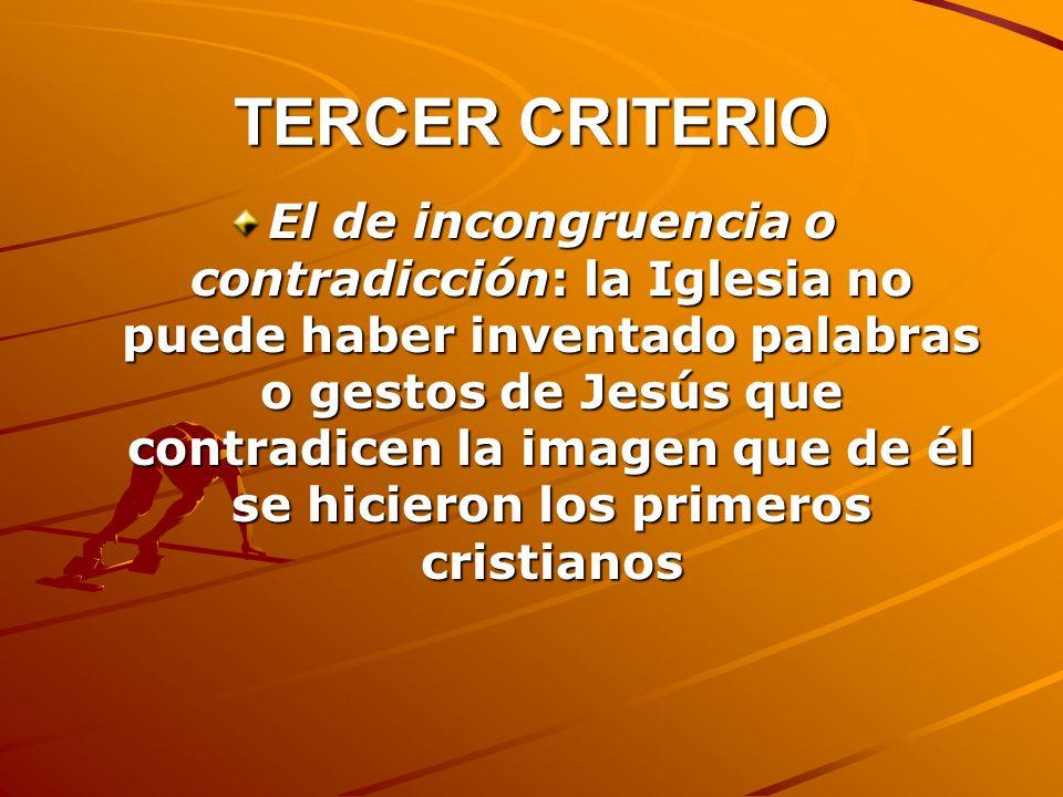 TERCER CRITERIO El de incongruencia o contradicción: la Iglesia no puede haber inventado palabras o gestos de Jesús que contradicen la imagen que de é