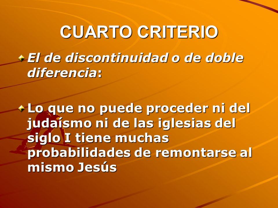 CUARTO CRITERIO El de discontinuidad o de doble diferencia: Lo que no puede proceder ni del judaísmo ni de las iglesias del siglo I tiene muchas proba