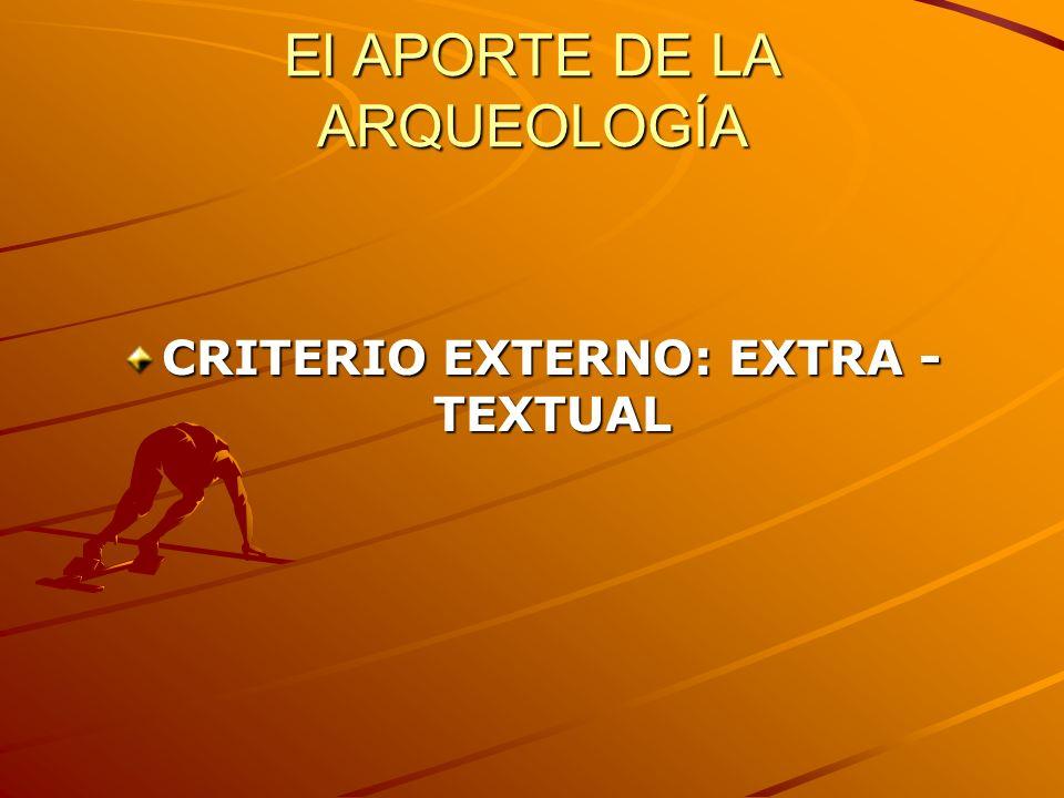 El APORTE DE LA ARQUEOLOGÍA CRITERIO EXTERNO: EXTRA - TEXTUAL