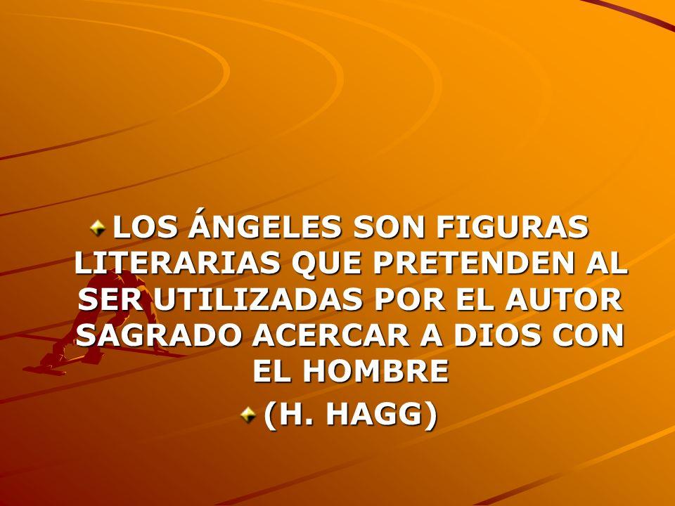 LOS ÁNGELES SON FIGURAS LITERARIAS QUE PRETENDEN AL SER UTILIZADAS POR EL AUTOR SAGRADO ACERCAR A DIOS CON EL HOMBRE (H. HAGG)