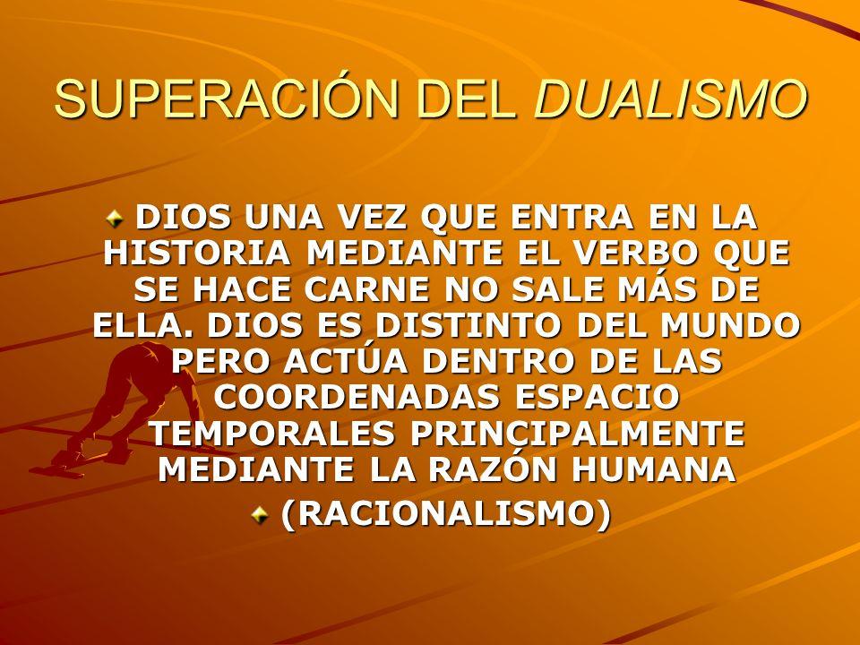 SUPERACIÓN DEL DUALISMO DIOS UNA VEZ QUE ENTRA EN LA HISTORIA MEDIANTE EL VERBO QUE SE HACE CARNE NO SALE MÁS DE ELLA. DIOS ES DISTINTO DEL MUNDO PERO