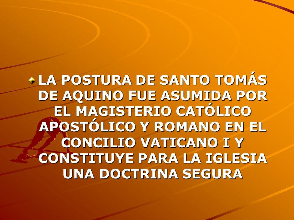 LA POSTURA DE SANTO TOMÁS DE AQUINO FUE ASUMIDA POR EL MAGISTERIO CATÓLICO APOSTÓLICO Y ROMANO EN EL CONCILIO VATICANO I Y CONSTITUYE PARA LA IGLESIA