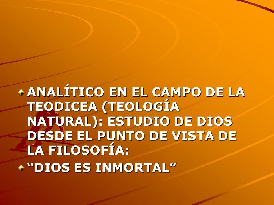 ANALÍTICO EN EL CAMPO DE LA TEODICEA (TEOLOGÍA NATURAL): ESTUDIO DE DIOS DESDE EL PUNTO DE VISTA DE LA FILOSOFÍA: DIOS ES INMORTAL