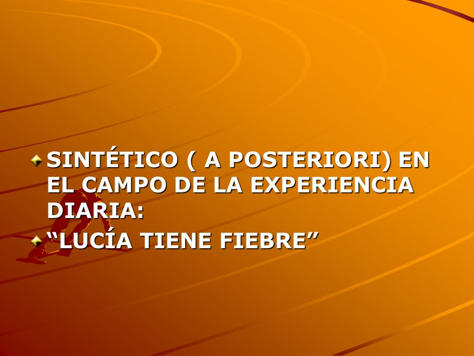 SINTÉTICO ( A POSTERIORI) EN EL CAMPO DE LA EXPERIENCIA DIARIA: LUCÍA TIENE FIEBRE