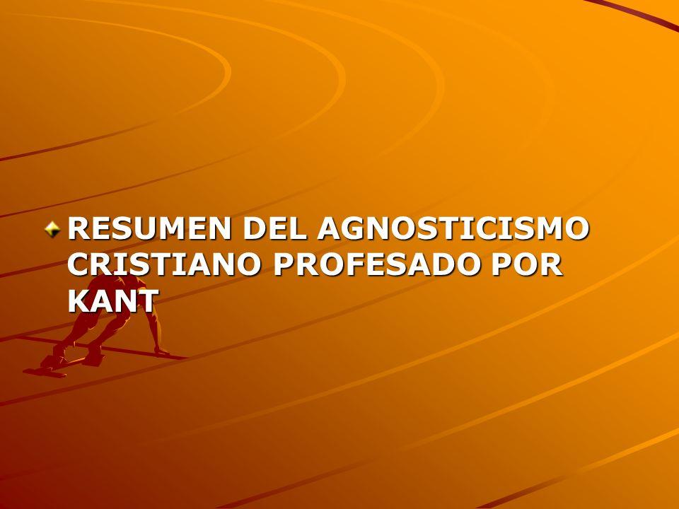 RESUMEN DEL AGNOSTICISMO CRISTIANO PROFESADO POR KANT