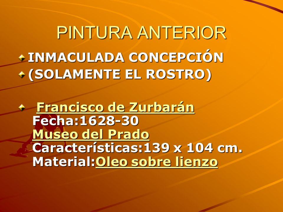 PINTURA ANTERIOR INMACULADA CONCEPCIÓN (SOLAMENTE EL ROSTRO) Francisco de Zurbarán Fecha:1628-30 Museo del Prado Características:139 x 104 cm. Materia