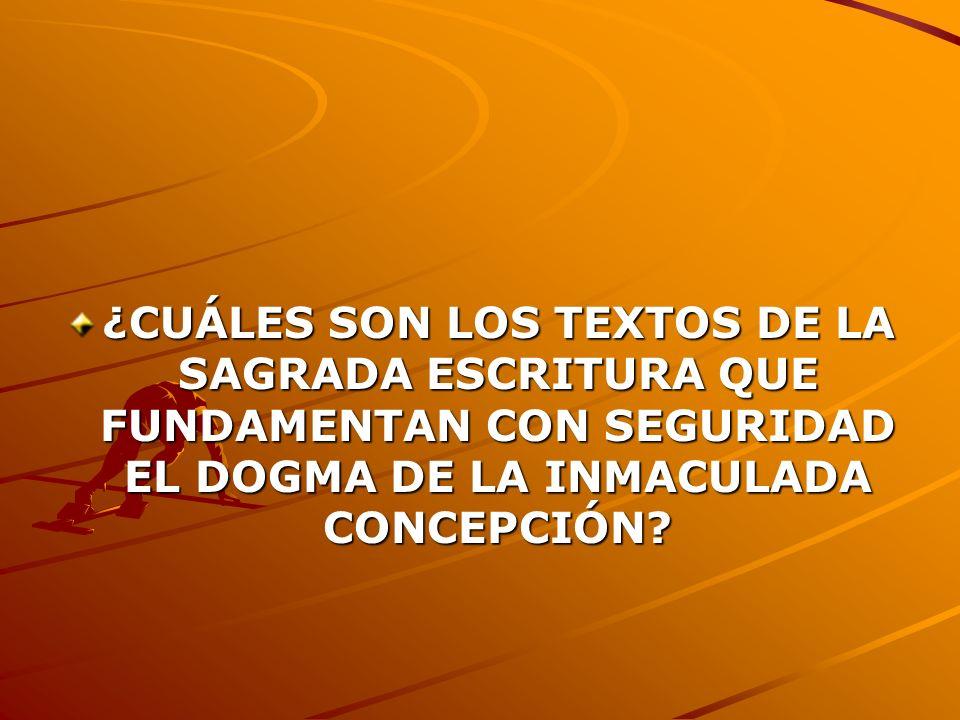 ¿CUÁLES SON LOS TEXTOS DE LA SAGRADA ESCRITURA QUE FUNDAMENTAN CON SEGURIDAD EL DOGMA DE LA INMACULADA CONCEPCIÓN?