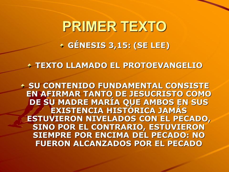 PRIMER TEXTO GÉNESIS 3,15: (SE LEE) TEXTO LLAMADO EL PROTOEVANGELIO SU CONTENIDO FUNDAMENTAL CONSISTE EN AFIRMAR TANTO DE JESUCRISTO COMO DE SU MADRE