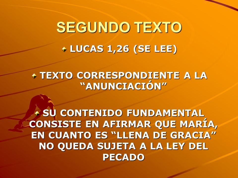 SEGUNDO TEXTO LUCAS 1,26 (SE LEE) TEXTO CORRESPONDIENTE A LA ANUNCIACIÓN SU CONTENIDO FUNDAMENTAL CONSISTE EN AFIRMAR QUE MARÍA, EN CUANTO ES LLENA DE