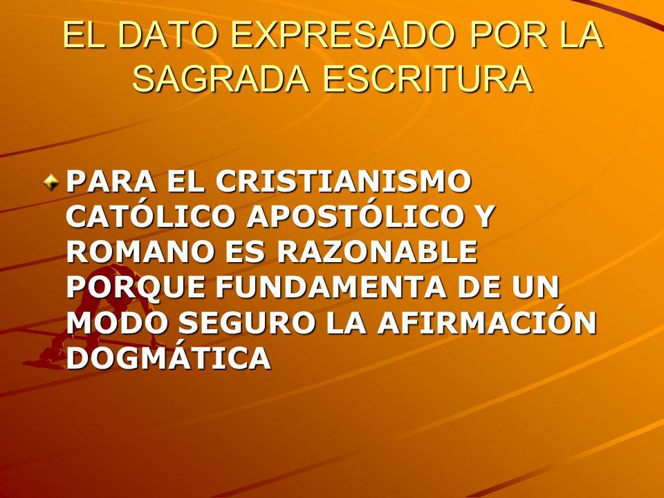 EL DATO EXPRESADO POR LA SAGRADA ESCRITURA PARA EL CRISTIANISMO CATÓLICO APOSTÓLICO Y ROMANO ES RAZONABLE PORQUE FUNDAMENTA DE UN MODO SEGURO LA AFIRM