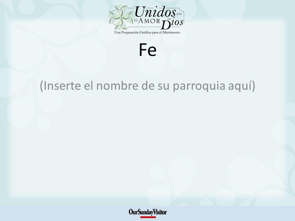Fe (Inserte el nombre de su parroquia aquí)