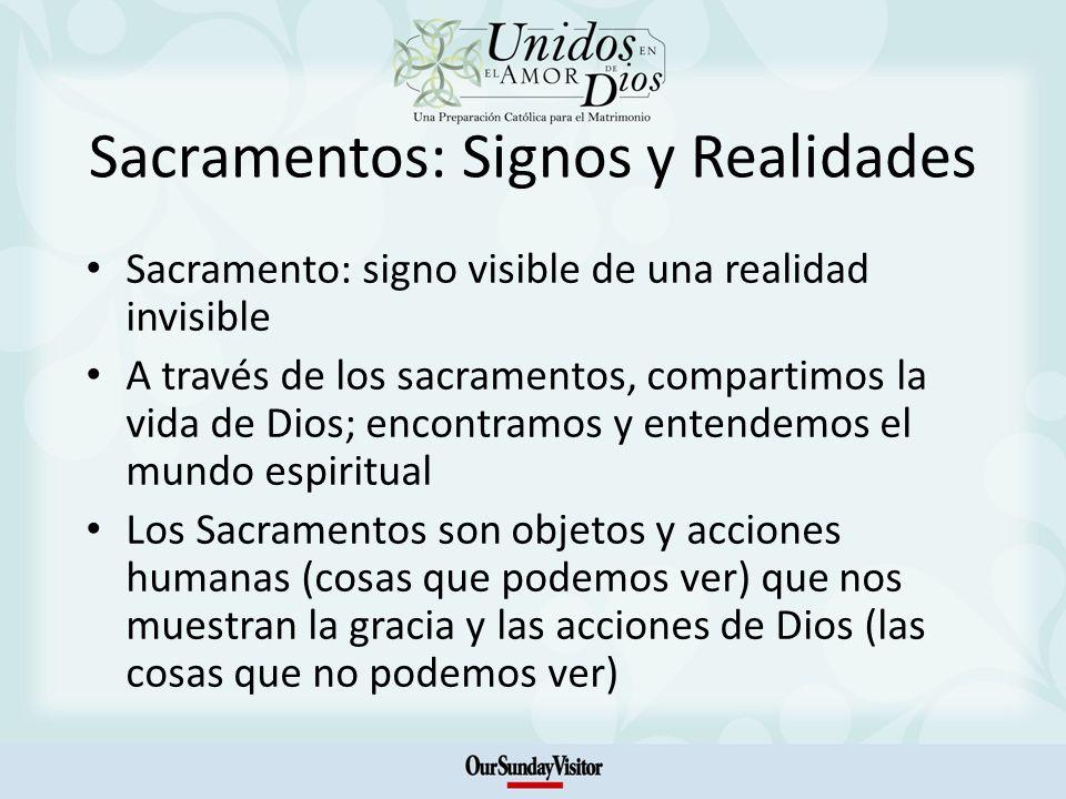 Sacramentos: Signos y Realidades Sacramento: signo visible de una realidad invisible A través de los sacramentos, compartimos la vida de Dios; encontr