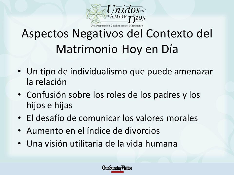 Aspectos Negativos del Contexto del Matrimonio Hoy en Día Un tipo de individualismo que puede amenazar la relación Confusión sobre los roles de los pa