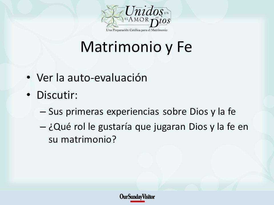 Matrimonio y Fe Ver la auto-evaluación Discutir: – Sus primeras experiencias sobre Dios y la fe – ¿Qué rol le gustaría que jugaran Dios y la fe en su