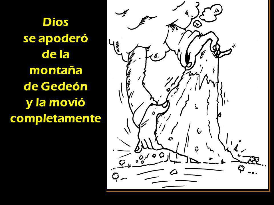 Dios se apoderó de la montaña de Gedeón y la movió completamente Dios se apoderó de la montaña de Gedeón y la movió completamente