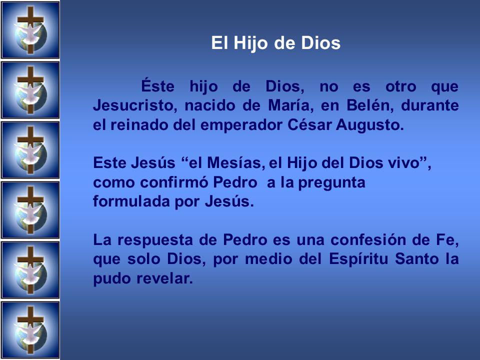 El Hijo de Dios Éste hijo de Dios, no es otro que Jesucristo, nacido de María, en Belén, durante el reinado del emperador César Augusto. Este Jesús el