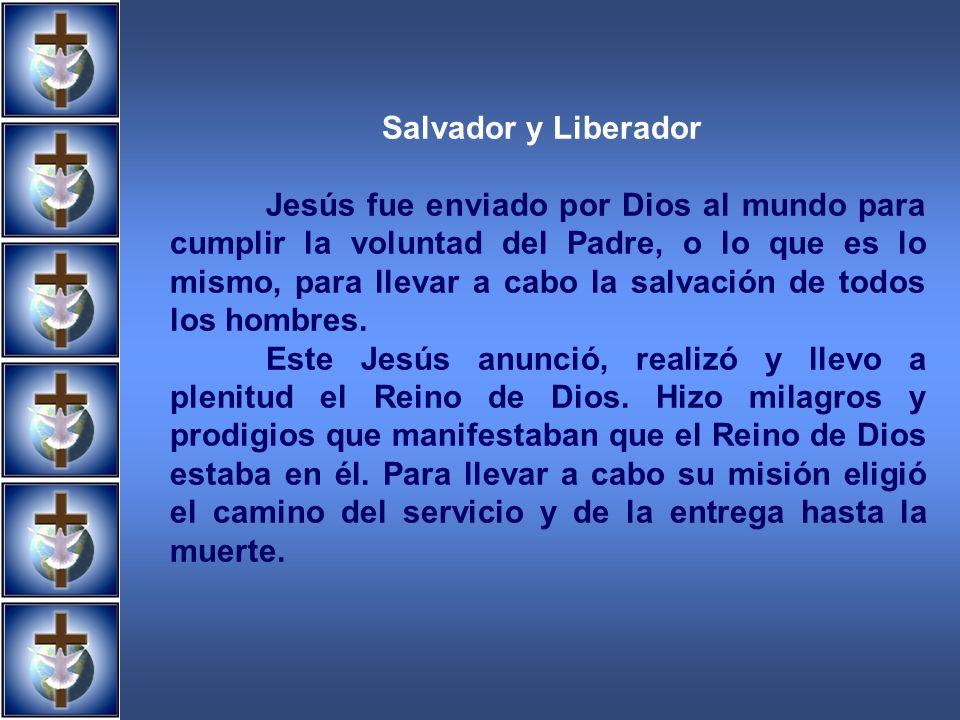 Salvador y Liberador Jesús fue enviado por Dios al mundo para cumplir la voluntad del Padre, o lo que es lo mismo, para llevar a cabo la salvación de