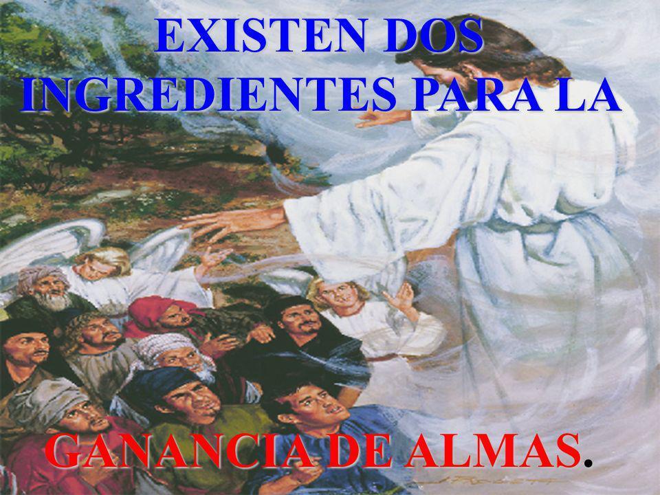 EXISTEN DOS INGREDIENTES PARA LA GANANCIA DE ALMAS.