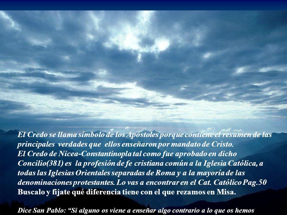 CREDO DE LOS APÓSTOLES Principales verdades que debemos creer Creo en Dios Padre Todopoderoso creador del cielo y de la tierra. Creo en Jesucristo su