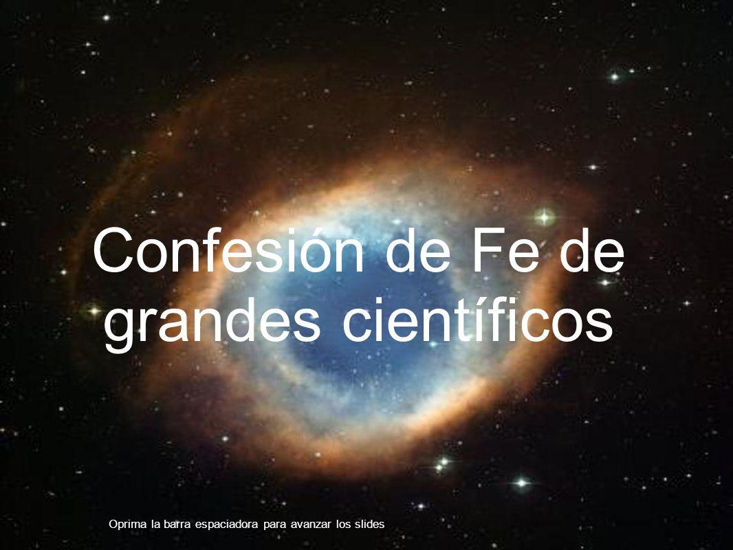 Johannes Kepler 1571-1630, uno de los mayores astrónomos: Dios es grande, grande es su poder, infinita su sabiduría.