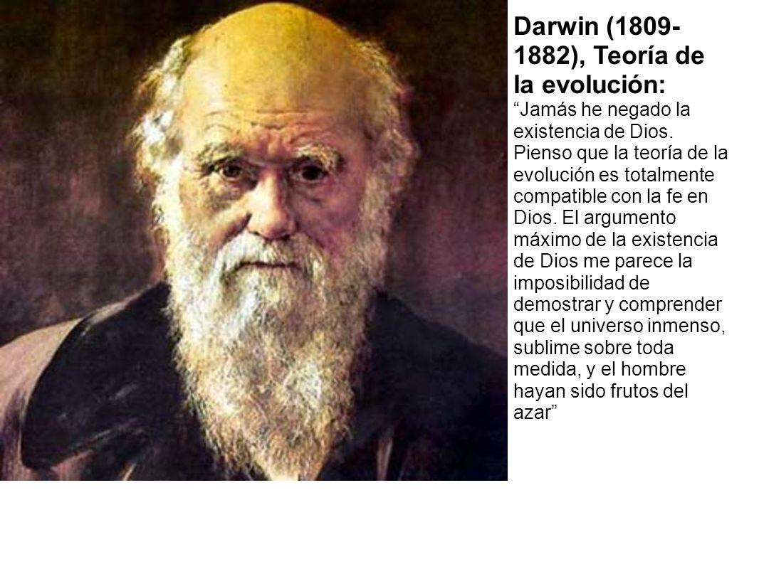 Darwin (1809- 1882), Teoría de la evolución: Jamás he negado la existencia de Dios. Pienso que la teoría de la evolución es totalmente compatible con