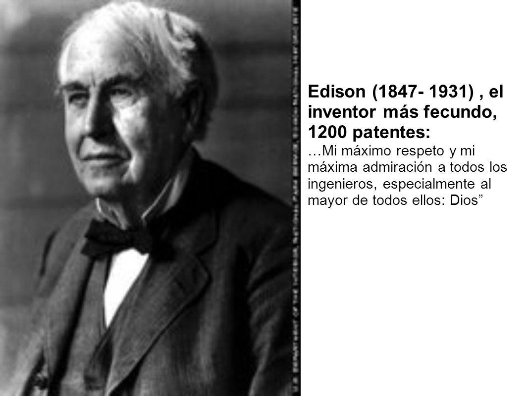 Edison (1847- 1931), el inventor más fecundo, 1200 patentes: …Mi máximo respeto y mi máxima admiración a todos los ingenieros, especialmente al mayor