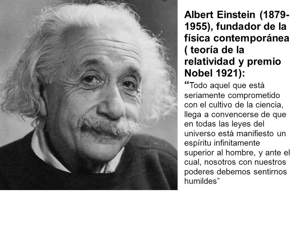 Albert Einstein (1879- 1955), fundador de la física contemporánea ( teoría de la relatividad y premio Nobel 1921): Todo aquel que está seriamente comp