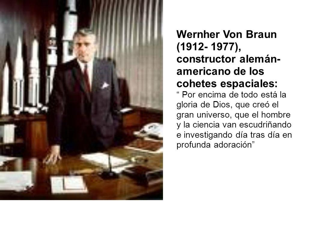 Wernher Von Braun (1912- 1977), constructor alemán- americano de los cohetes espaciales: Por encima de todo está la gloria de Dios, que creó el gran u