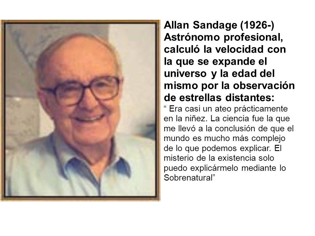 Allan Sandage (1926-) Astrónomo profesional, calculó la velocidad con la que se expande el universo y la edad del mismo por la observación de estrella