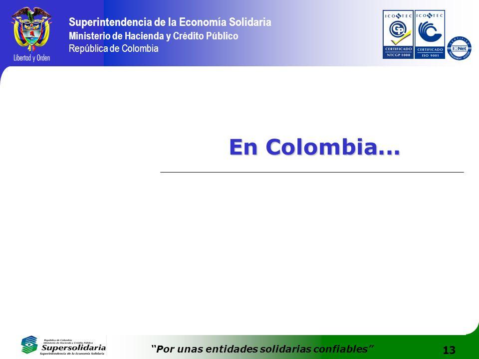 13 Superintendencia de la Economía Solidaria Ministerio de Hacienda y Crédito Público República de Colombia Por unas entidades solidarias confiables E