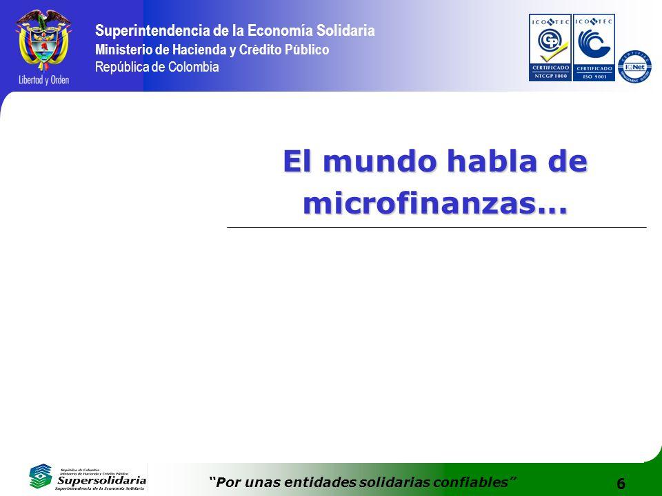 7 Superintendencia de la Economía Solidaria Ministerio de Hacienda y Crédito Público República de Colombia Por unas entidades solidarias confiables El MICROCRÉDITO es una herramienta crítica para combatir la pobreza y una inversión sabia en el capital humano.