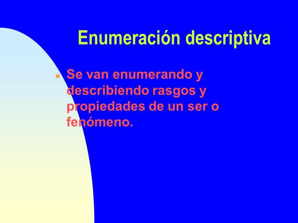 Enumeración descriptiva temporal n Se van enumerando y describiendo rasgos y propiedades de un ser o fenómeno.
