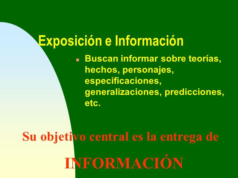 Exposición e Información n Buscan informar sobre teorías, hechos, personajes, especificaciones, generalizaciones, predicciones, etc. Su objetivo centr