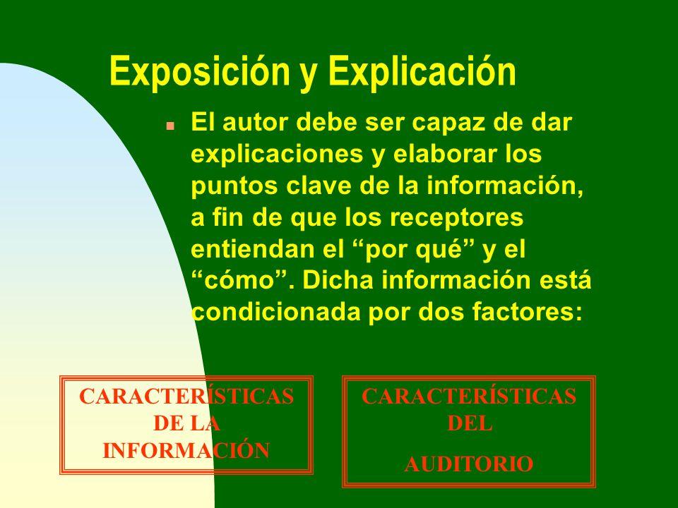 Exposición y Explicación n El autor debe ser capaz de dar explicaciones y elaborar los puntos clave de la información, a fin de que los receptores ent