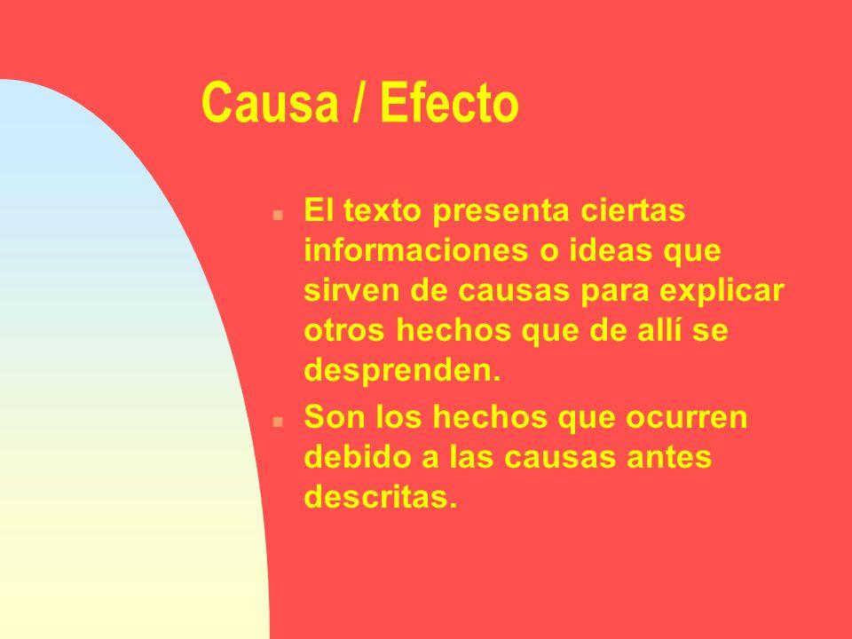 Causa / Efecto n El texto presenta ciertas informaciones o ideas que sirven de causas para explicar otros hechos que de allí se desprenden. n Son los