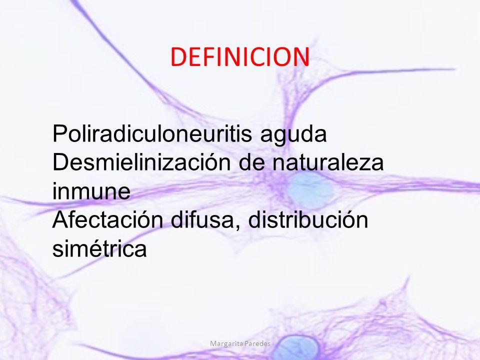 Margarita Paredes DEFINICION Poliradiculoneuritis aguda Desmielinización de naturaleza inmune Afectación difusa, distribución simétrica