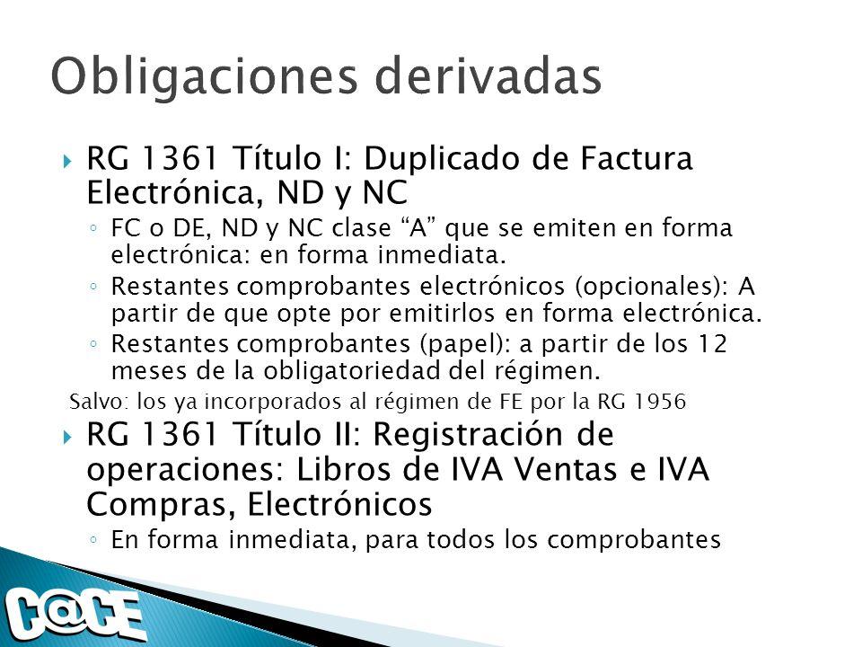 RG 1361 Título I: Duplicado de Factura Electrónica, ND y NC FC o DE, ND y NC clase A que se emiten en forma electrónica: en forma inmediata.
