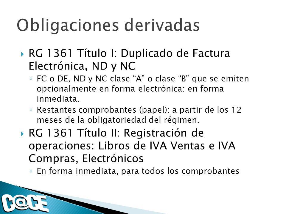 RG 1361 Título I: Duplicado de Factura Electrónica, ND y NC FC o DE, ND y NC clase A o clase B que se emiten opcionalmente en forma electrónica: en forma inmediata.